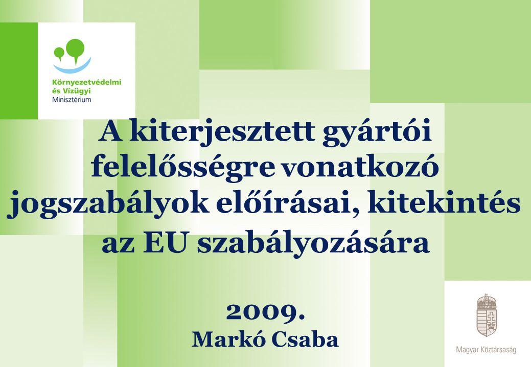 A kiterjesztett gyártói felelősségre v onatkozó jogszabályok előírásai, kitekintés az EU szabályozására 2009.