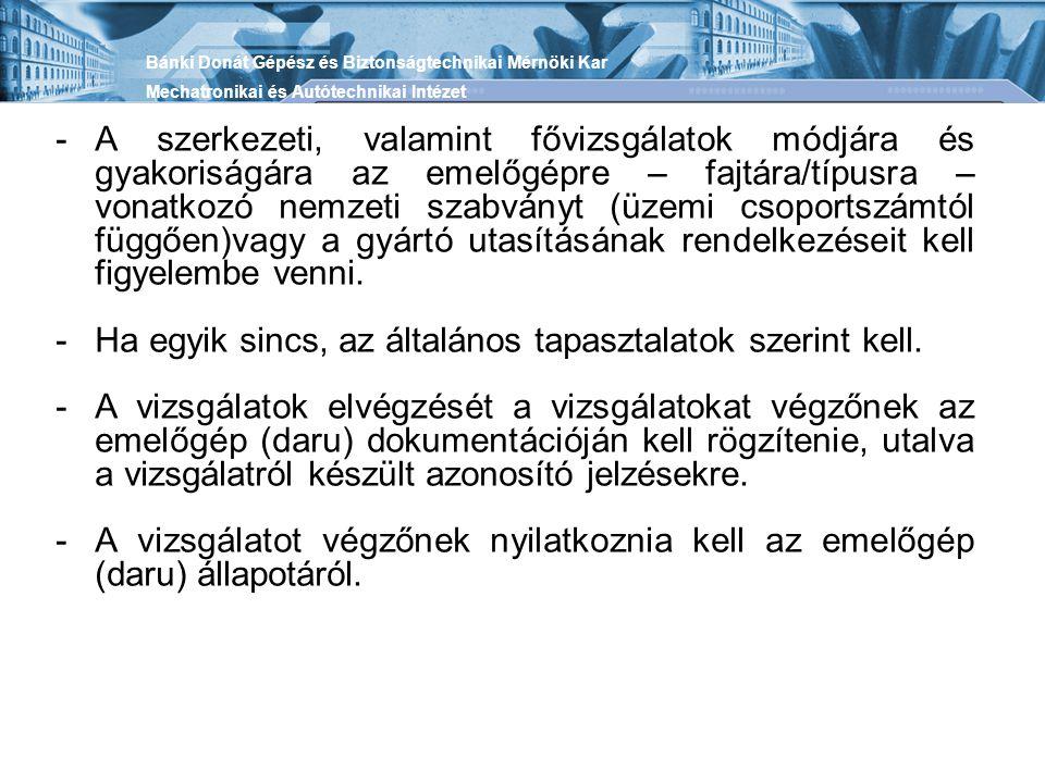-A szerkezeti, valamint fővizsgálatok módjára és gyakoriságára az emelőgépre – fajtára/típusra – vonatkozó nemzeti szabványt (üzemi csoportszámtól füg