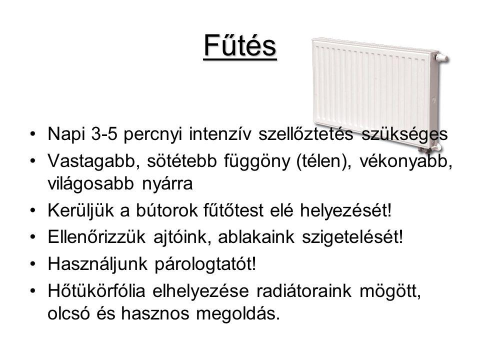 Fűtés •Napi 3-5 percnyi intenzív szellőztetés szükséges •Vastagabb, sötétebb függöny (télen), vékonyabb, világosabb nyárra •Kerüljük a bútorok fűtőtest elé helyezését.