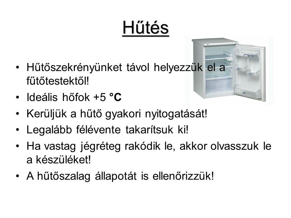 Hűtés •Hűtőszekrényünket távol helyezzük el a fűtőtestektől.