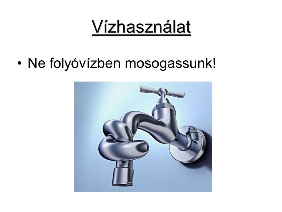 Vízhasználat •Ne folyóvízben mosogassunk!