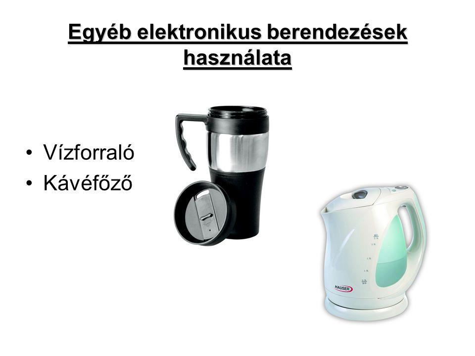Egyéb elektronikus berendezések használata •Vízforraló •Kávéfőző