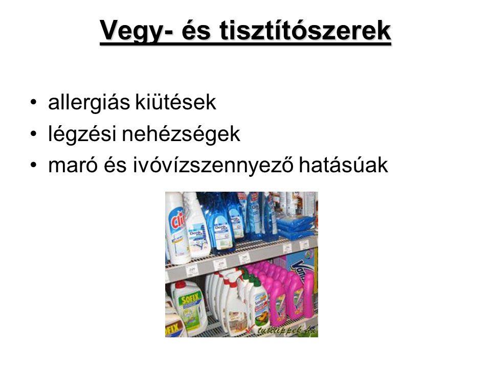 Vegy- és tisztítószerek •allergiás kiütések •légzési nehézségek •maró és ivóvízszennyező hatásúak