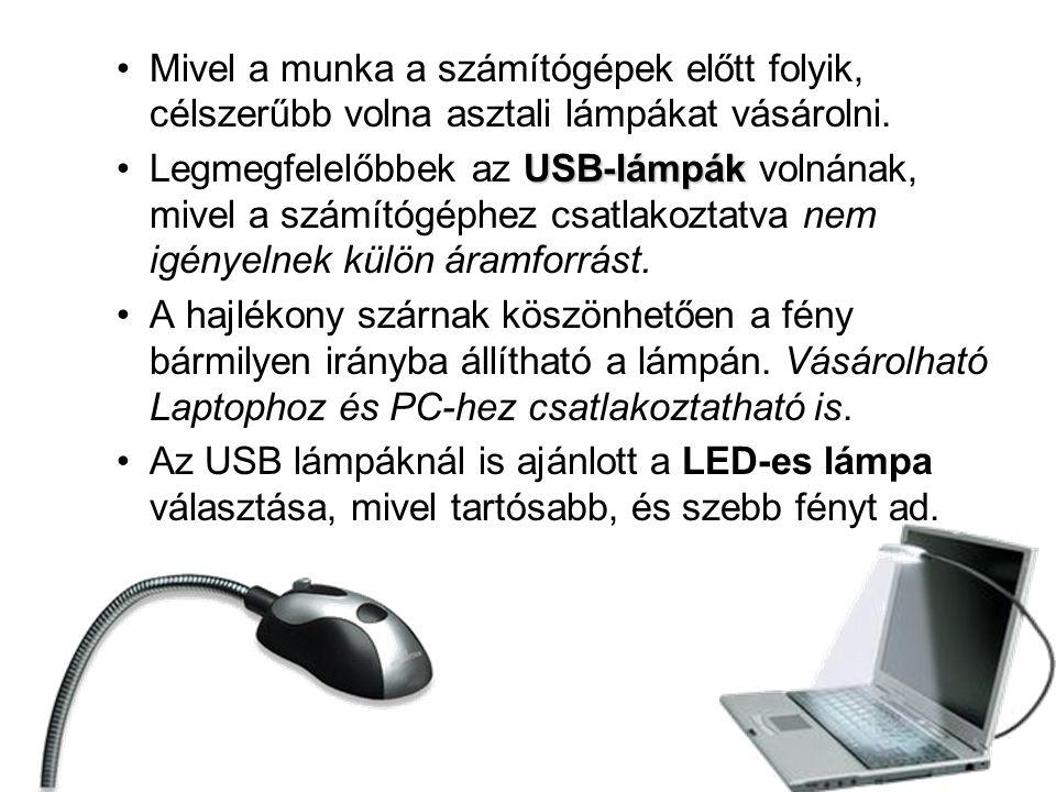 •Mivel a munka a számítógépek előtt folyik, célszerűbb volna asztali lámpákat vásárolni.