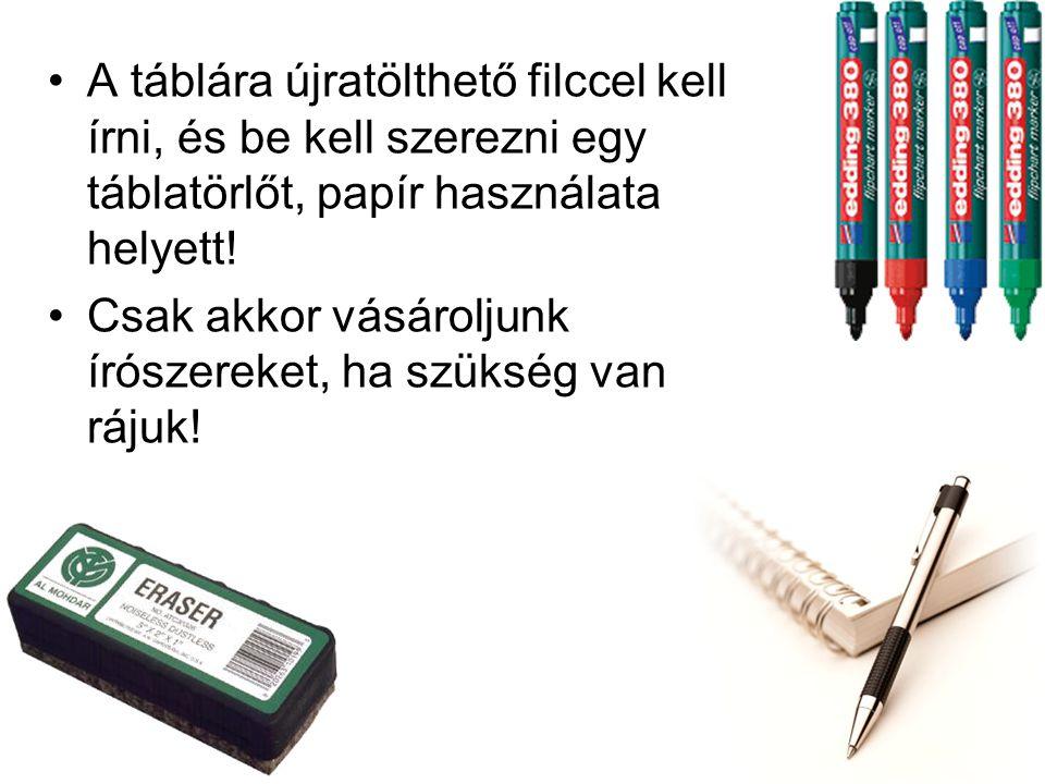 •A táblára újratölthető filccel kell írni, és be kell szerezni egy táblatörlőt, papír használata helyett.