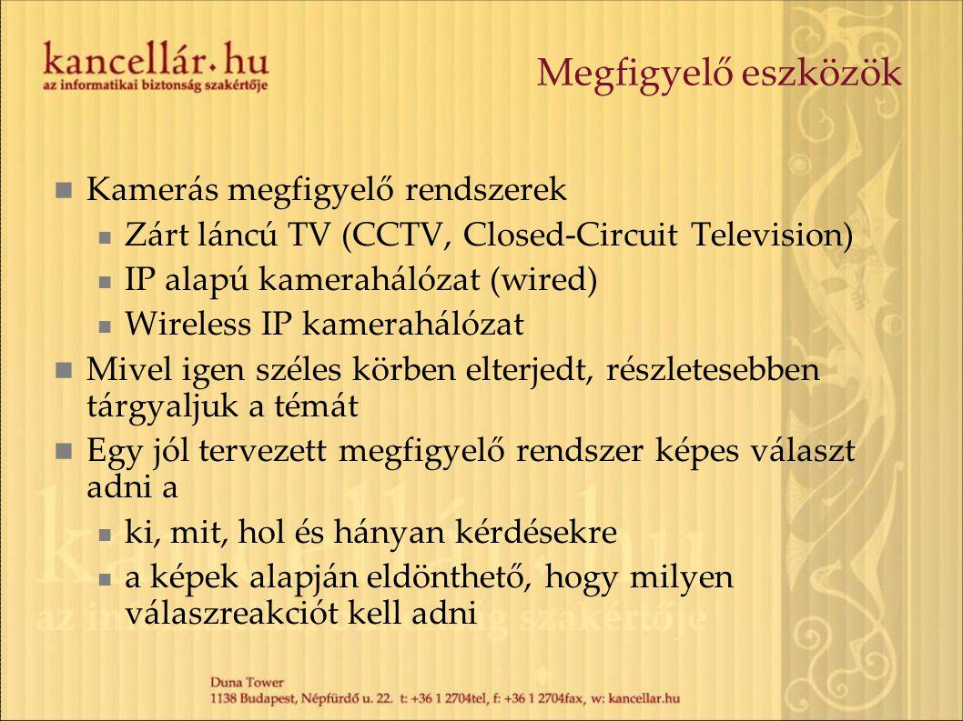 Megfigyelő eszközök  Kamerás megfigyelő rendszerek  Zárt láncú TV (CCTV, Closed-Circuit Television)  IP alapú kamerahálózat (wired)  Wireless IP k