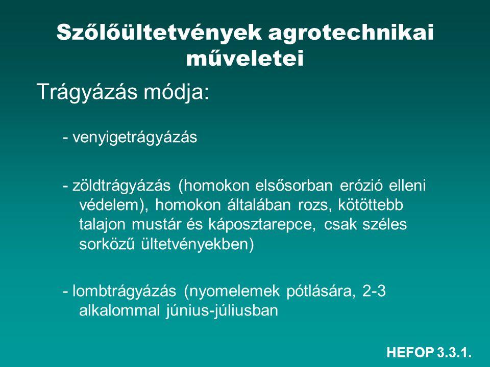 HEFOP 3.3.1. Szőlőültetvények agrotechnikai műveletei Trágyázás módja: - venyigetrágyázás - zöldtrágyázás (homokon elsősorban erózió elleni védelem),