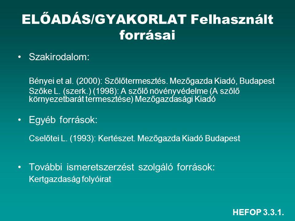 HEFOP 3.3.1. ELŐADÁS/GYAKORLAT Felhasznált forrásai •Szakirodalom: Bényei et al. (2000): Szőlőtermesztés. Mezőgazda Kiadó, Budapest Szőke L. (szerk.)