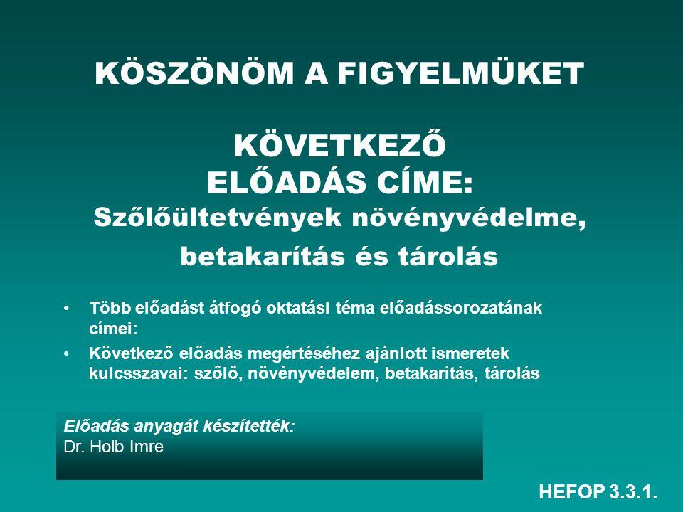 HEFOP 3.3.1. Előadás anyagát készítették: Dr. Holb Imre KÖSZÖNÖM A FIGYELMÜKET KÖVETKEZŐ ELŐADÁS CÍME: Szőlőültetvények növényvédelme, betakarítás és