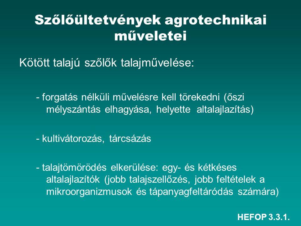 HEFOP 3.3.1. Szőlőültetvények agrotechnikai műveletei Kötött talajú szőlők talajművelése: - forgatás nélküli művelésre kell törekedni (őszi mélyszántá