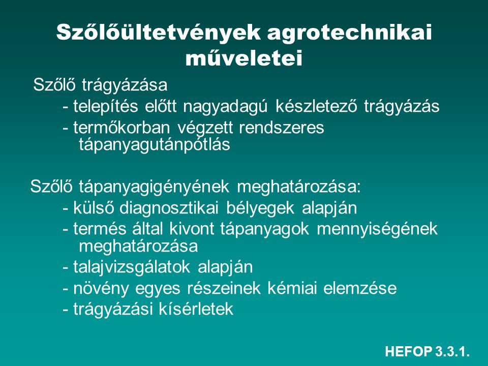 HEFOP 3.3.1. Szőlőültetvények agrotechnikai műveletei Szőlő trágyázása - telepítés előtt nagyadagú készletező trágyázás - termőkorban végzett rendszer