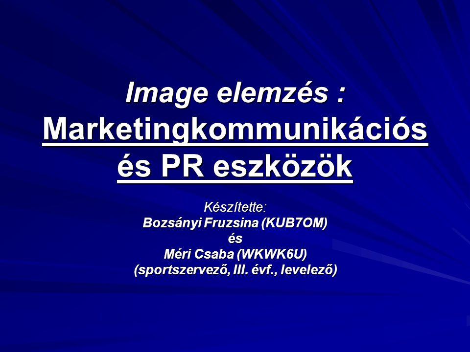 Image elemzés : Marketingkommunikációs és PR eszközök Készítette: Bozsányi Fruzsina (KUB7OM) és Méri Csaba (WKWK6U) (sportszervező, III. évf., levelez