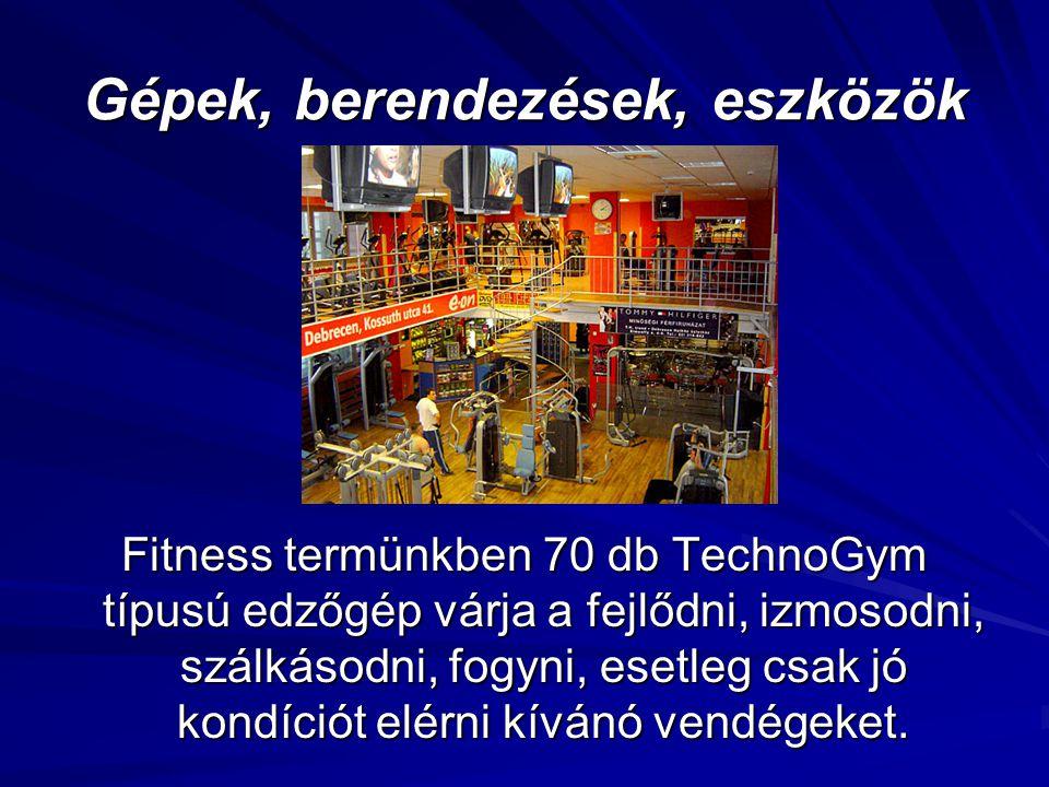 Gépek, berendezések, eszközök Fitness termünkben 70 db TechnoGym típusú edzőgép várja a fejlődni, izmosodni, szálkásodni, fogyni, esetleg csak jó kond