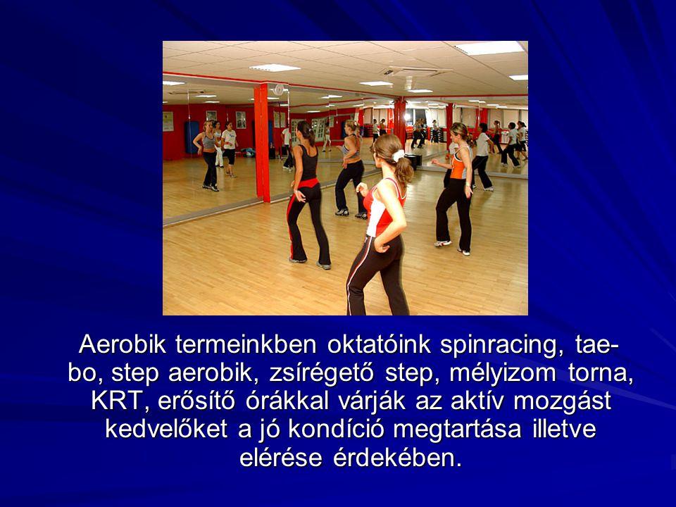 Aerobik termeinkben oktatóink spinracing, tae- bo, step aerobik, zsírégető step, mélyizom torna, KRT, erősítő órákkal várják az aktív mozgást kedvelők
