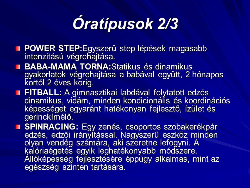 Óratípusok 2/3 POWER STEP:Egyszerű step lépések magasabb intenzitású végrehajtása. BABA-MAMA TORNA:Statikus és dinamikus gyakorlatok végrehajtása a ba