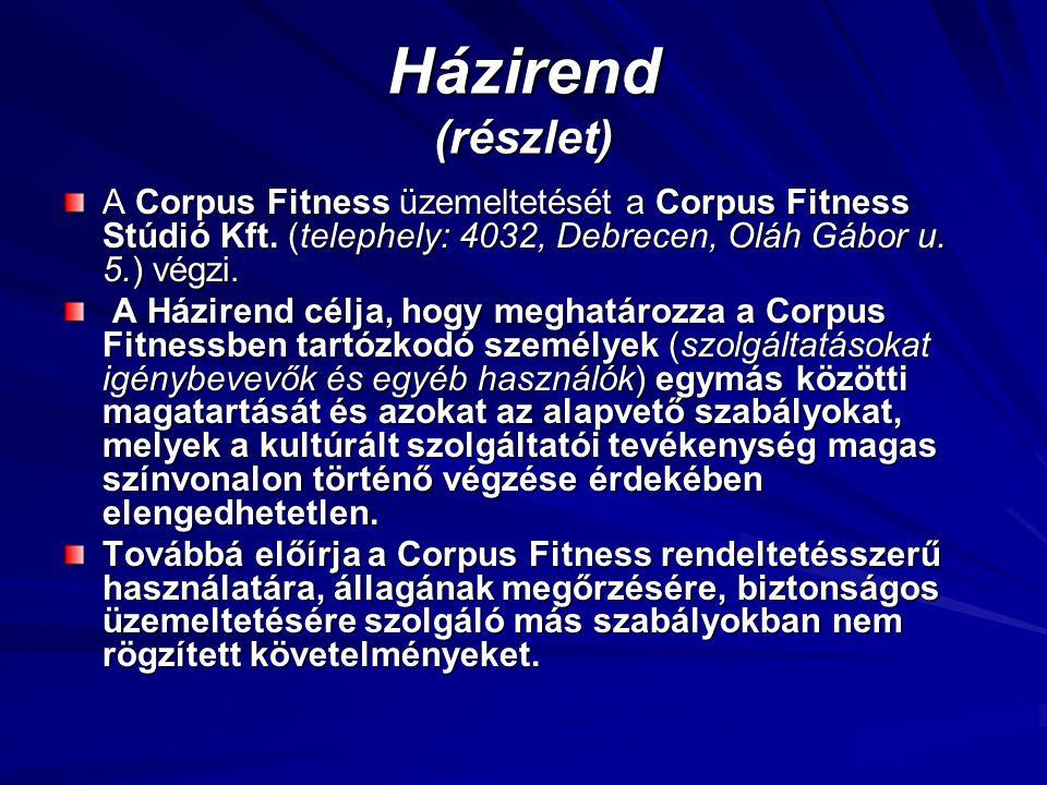 Házirend (részlet) A Corpus Fitness üzemeltetését a Corpus Fitness Stúdió Kft. (telephely: 4032, Debrecen, Oláh Gábor u. 5.) végzi. A Házirend célja,