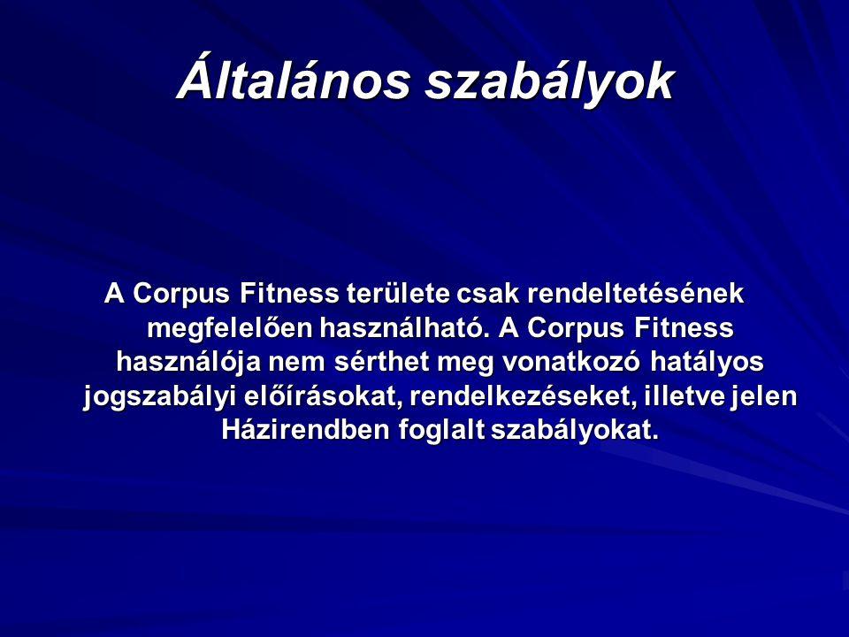 Általános szabályok A Corpus Fitness területe csak rendeltetésének megfelelően használható. A Corpus Fitness használója nem sérthet meg vonatkozó hatá