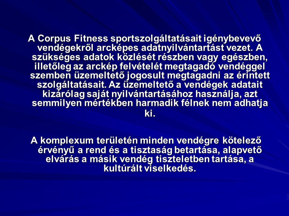 A Corpus Fitness sportszolgáltatásait igénybevevő vendégekről arcképes adatnyilvántartást vezet. A szükséges adatok közlését részben vagy egészben, il