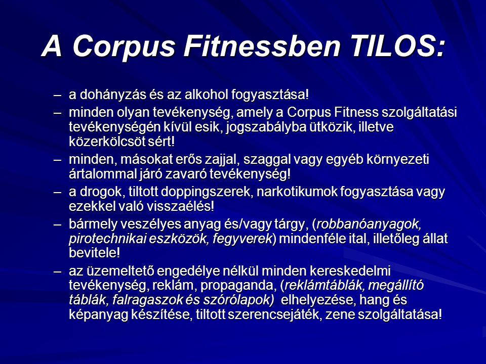 A Corpus Fitnessben TILOS: –a dohányzás és az alkohol fogyasztása! –minden olyan tevékenység, amely a Corpus Fitness szolgáltatási tevékenységén kívül