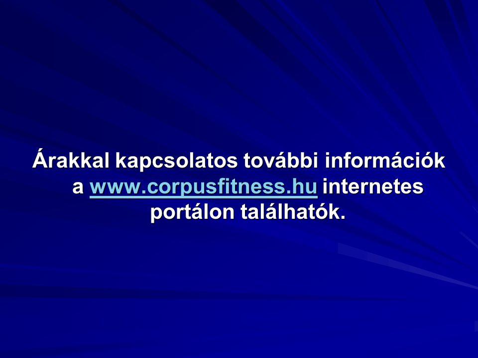 Árakkal kapcsolatos további információk a www.corpusfitness.hu internetes portálon találhatók. www.corpusfitness.hu