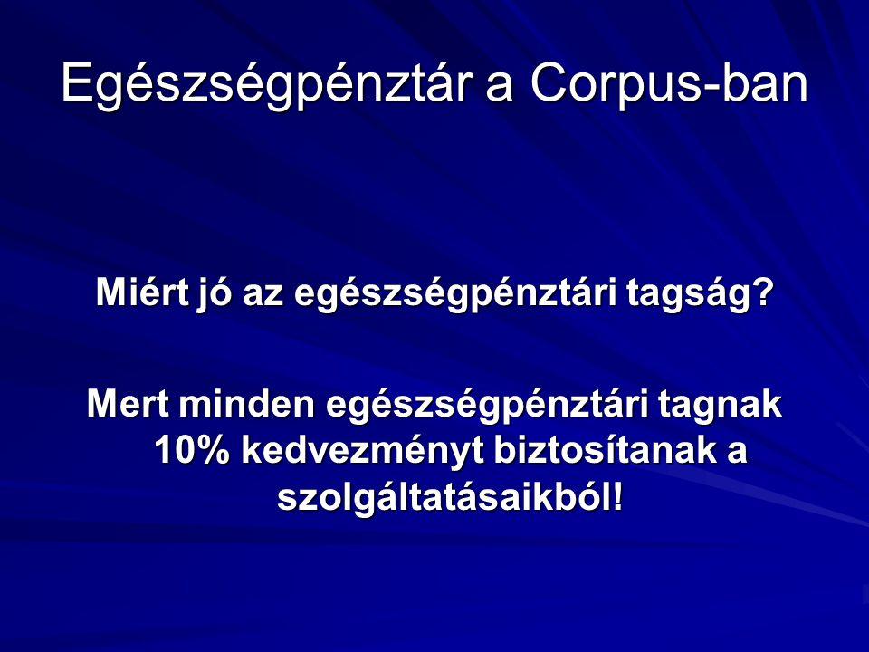 Egészségpénztár a Corpus-ban Miért jó az egészségpénztári tagság? Mert minden egészségpénztári tagnak 10% kedvezményt biztosítanak a szolgáltatásaikbó