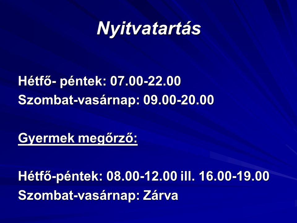 Nyitvatartás Hétfő- péntek: 07.00-22.00 Szombat-vasárnap: 09.00-20.00 Gyermek megőrző: Hétfő-péntek: 08.00-12.00 ill. 16.00-19.00 Szombat-vasárnap: Zá