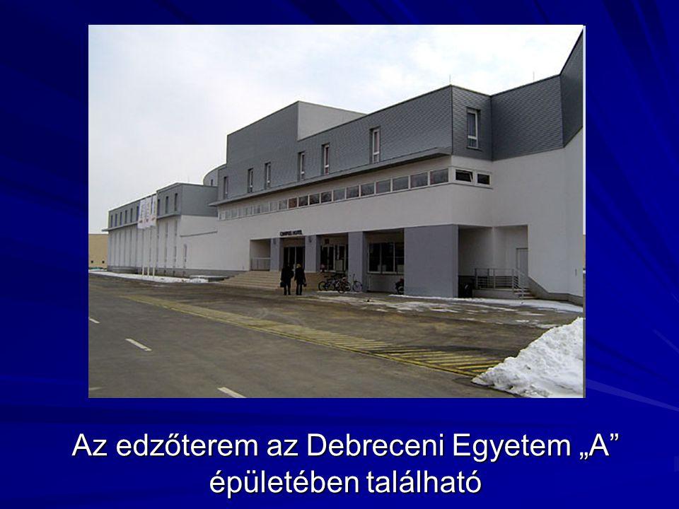 """Az edzőterem az Debreceni Egyetem """"A"""" épületében található"""