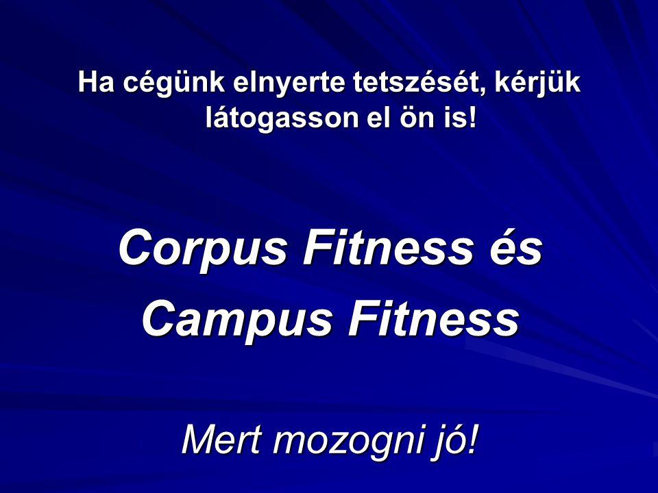 Ha cégünk elnyerte tetszését, kérjük látogasson el ön is! Corpus Fitness és Campus Fitness Mert mozogni jó!