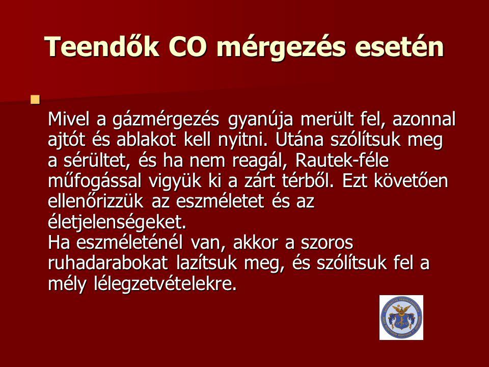 Teendők CO mérgezés esetén  Mivel a gázmérgezés gyanúja merült fel, azonnal ajtót és ablakot kell nyitni. Utána szólítsuk meg a sérültet, és ha nem r