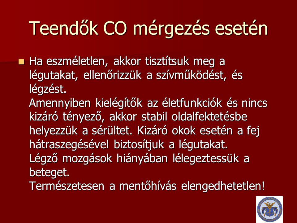Teendők CO mérgezés esetén  Ha eszméletlen, akkor tisztítsuk meg a légutakat, ellenőrizzük a szívműködést, és légzést. Amennyiben kielégítők az életf