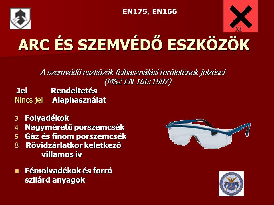 ARC ÉS SZEMVÉDŐ ESZKÖZÖK A szemvédő eszközök felhasználási területének jelzései (MSZ EN 166:1997) Jel Rendeltetés Jel Rendeltetés Nincs jel Alaphaszná