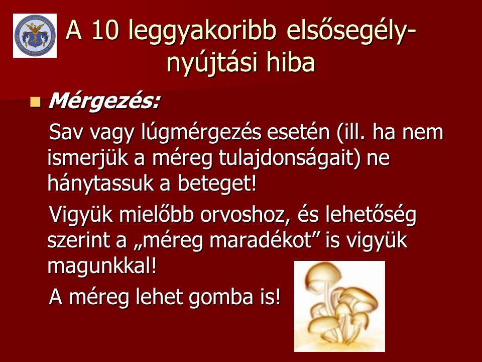 A 10 leggyakoribb elsősegély- nyújtási hiba  Mérgezés: Sav vagy lúgmérgezés esetén (ill.
