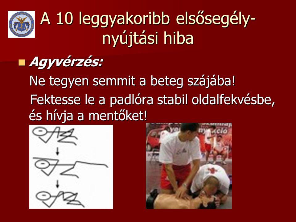 A 10 leggyakoribb elsősegély- nyújtási hiba  Agyvérzés: Ne tegyen semmit a beteg szájába.