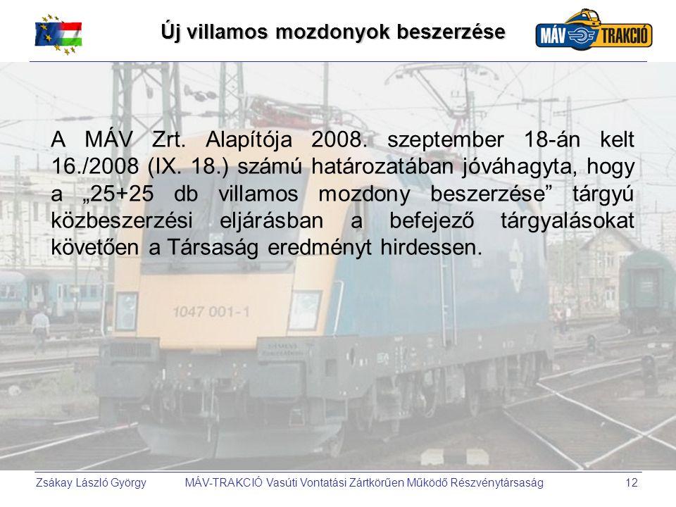 Zsákay László György MÁV-TRAKCIÓ Vasúti Vontatási Zártkörűen Működő Részvénytársaság12 Új villamos mozdonyok beszerzése A MÁV Zrt. Alapítója 2008. sze