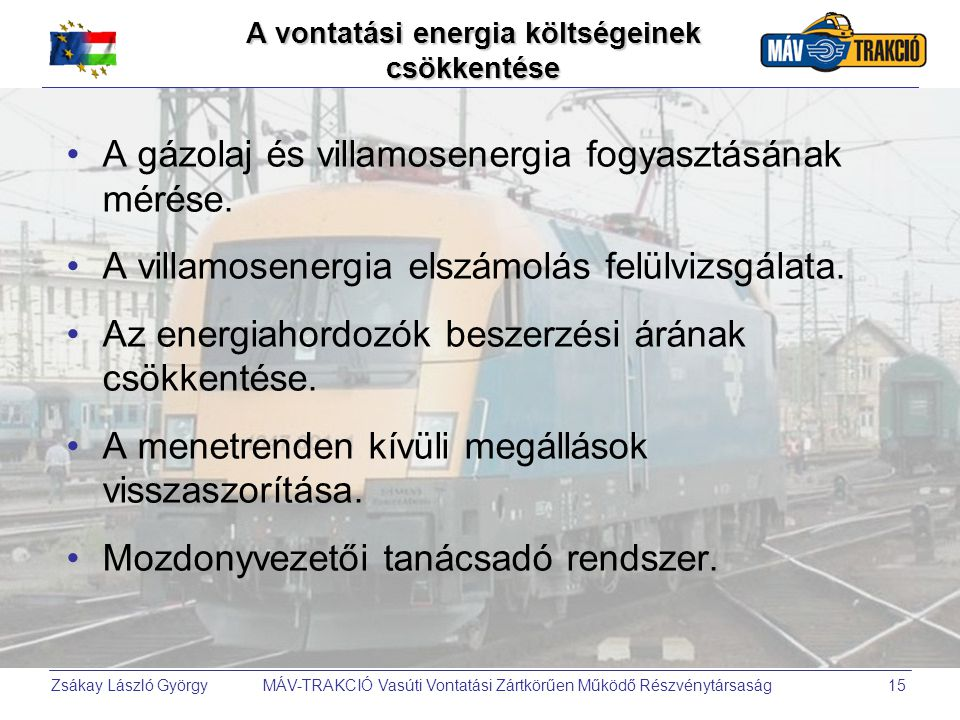 Zsákay László György MÁV-TRAKCIÓ Vasúti Vontatási Zártkörűen Működő Részvénytársaság15 A vontatási energia költségeinek csökkentése •A gázolaj és vill