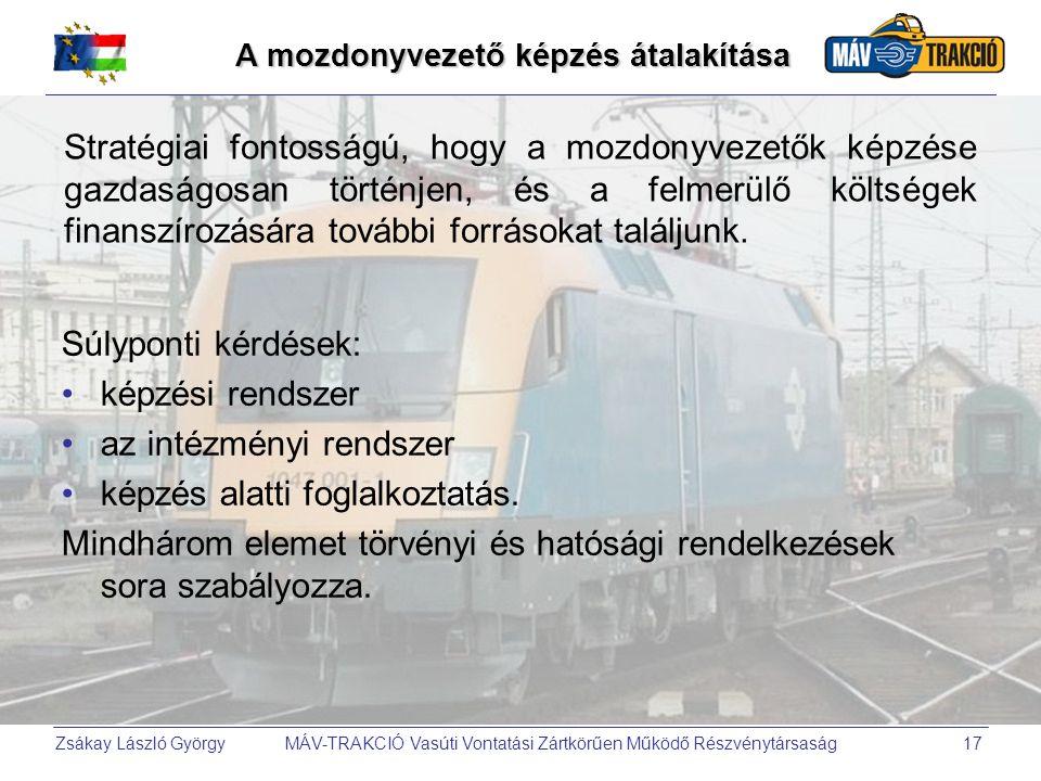 Zsákay László György MÁV-TRAKCIÓ Vasúti Vontatási Zártkörűen Működő Részvénytársaság17 A mozdonyvezető képzés átalakítása Súlyponti kérdések: •képzési