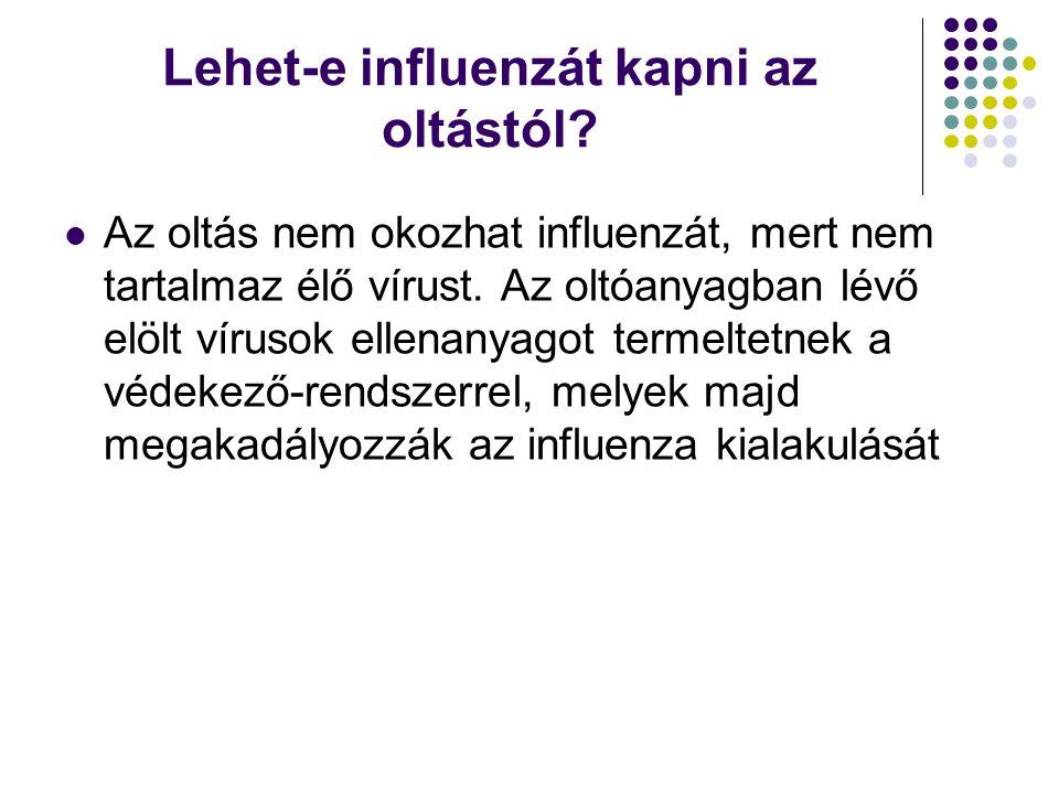 Lehet-e influenzát kapni az oltástól?  Az oltás nem okozhat influenzát, mert nem tartalmaz élő vírust. Az oltóanyagban lévő elölt vírusok ellenanyago