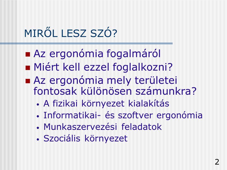 2 MIRŐL LESZ SZÓ?  Az ergonómia fogalmáról  Miért kell ezzel foglalkozni?  Az ergonómia mely területei fontosak különösen számunkra? • A fizikai kö