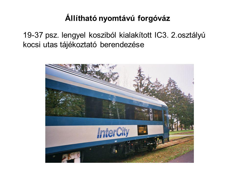 Állítható nyomtávú forgóváz 19-37 psz. lengyel kosziból kialakított IC3. 2.osztályú kocsi utas tájékoztató berendezése