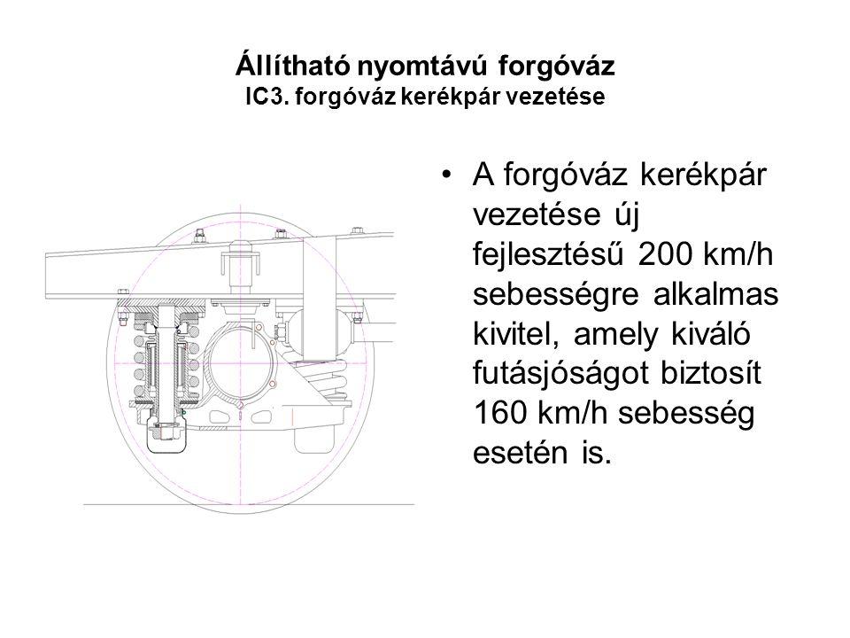 Állítható nyomtávú forgóváz IC3. forgóváz kerékpár vezetése •A forgóváz kerékpár vezetése új fejlesztésű 200 km/h sebességre alkalmas kivitel, amely k