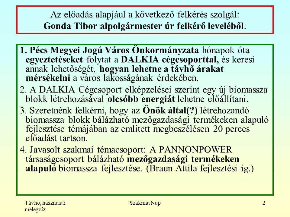 Távhő, használati melegvíz Szakmai Nap2 Az előadás alapjául a következő felkérés szolgál: Gonda Tibor alpolgármester úr felkérő leveléből: 1.