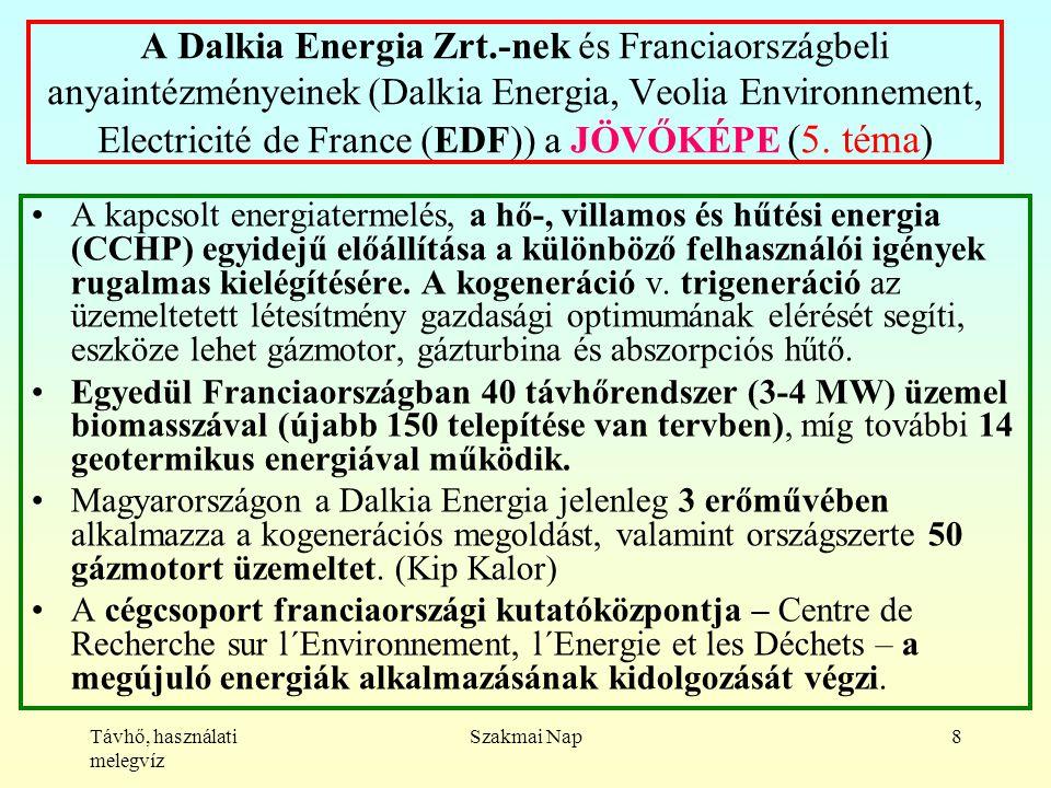 Távhő, használati melegvíz Szakmai Nap8 A Dalkia Energia Zrt.-nek és Franciaországbeli anyaintézményeinek (Dalkia Energia, Veolia Environnement, Electricité de France (EDF)) a JÖVŐKÉPE (5.