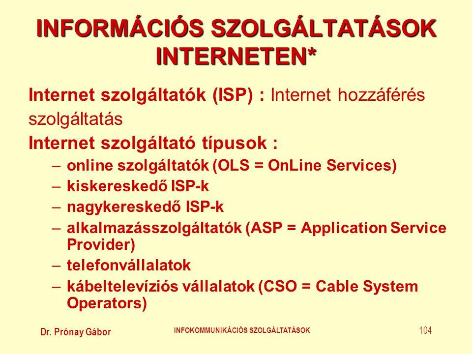 Dr. Prónay Gábor INFOKOMMUNIKÁCIÓS SZOLGÁLTATÁSOK 104 INFORMÁCIÓS SZOLGÁLTATÁSOK INTERNETEN* Internet szolgáltatók (ISP) : Internet hozzáférés szolgál
