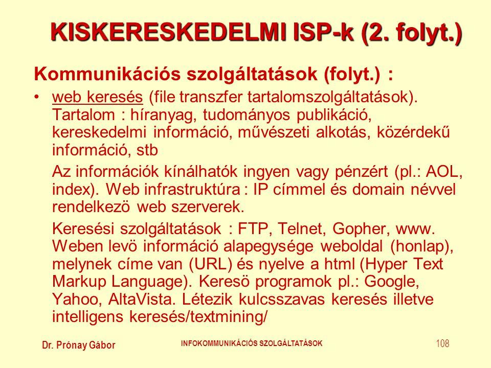 Dr. Prónay Gábor INFOKOMMUNIKÁCIÓS SZOLGÁLTATÁSOK 108 KISKERESKEDELMI ISP-k (2. folyt.) Kommunikációs szolgáltatások (folyt.) : •web keresés (file tra