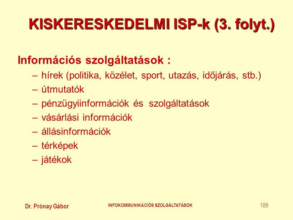 Dr. Prónay Gábor INFOKOMMUNIKÁCIÓS SZOLGÁLTATÁSOK 109 KISKERESKEDELMI ISP-k (3. folyt.) Információs szolgáltatások : –hírek (politika, közélet, sport,