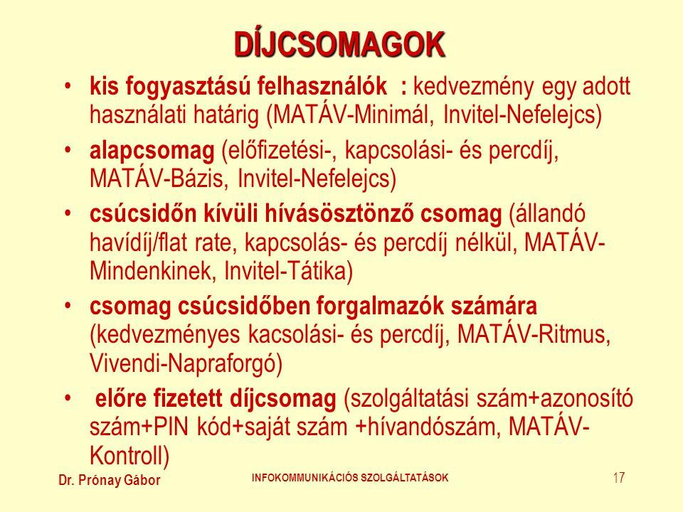 Dr. Prónay Gábor INFOKOMMUNIKÁCIÓS SZOLGÁLTATÁSOK 17DÍJCSOMAGOK • kis fogyasztású felhasználók : kedvezmény egy adott használati határig (MATÁV-Minimá