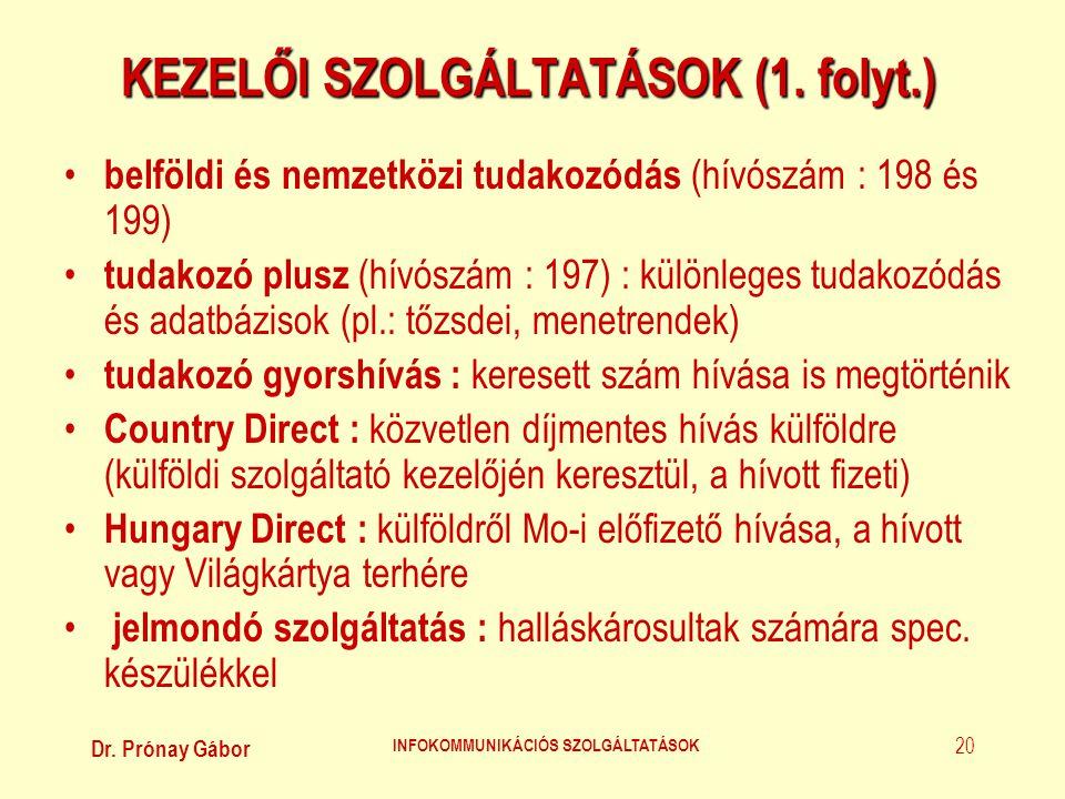Dr. Prónay Gábor INFOKOMMUNIKÁCIÓS SZOLGÁLTATÁSOK 20 KEZELŐI SZOLGÁLTATÁSOK (1. folyt.) • belföldi és nemzetközi tudakozódás (hívószám : 198 és 199) •