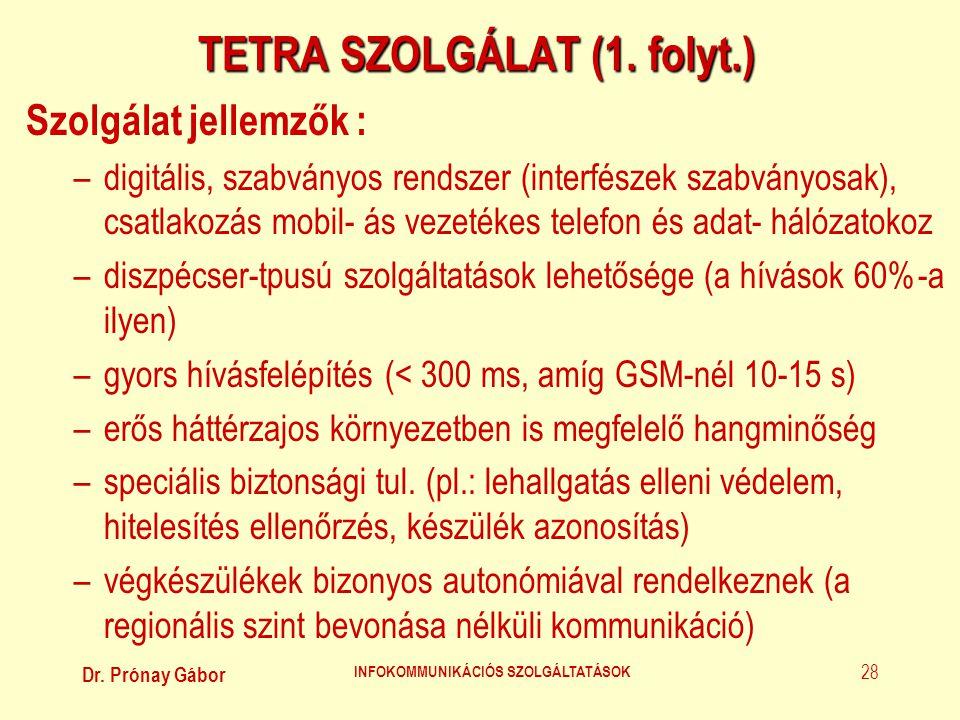 Dr. Prónay Gábor INFOKOMMUNIKÁCIÓS SZOLGÁLTATÁSOK 28 TETRA SZOLGÁLAT (1. folyt.) Szolgálat jellemzők : –digitális, szabványos rendszer (interfészek sz