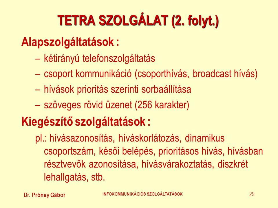 Dr. Prónay Gábor INFOKOMMUNIKÁCIÓS SZOLGÁLTATÁSOK 29 TETRA SZOLGÁLAT (2. folyt.) Alapszolgáltatások : –kétirányú telefonszolgáltatás –csoport kommunik