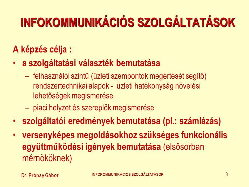 Dr. Prónay Gábor INFOKOMMUNIKÁCIÓS SZOLGÁLTATÁSOK 3 A képzés célja : • a szolgáltatási választék bemutatása –felhasználói szintű (üzleti szempontok me